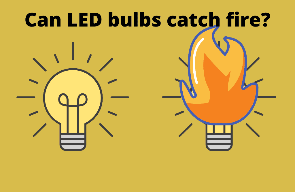 Can LED bulbs catch fire