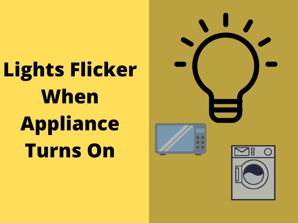 Lights Flicker When Appliance Turns On
