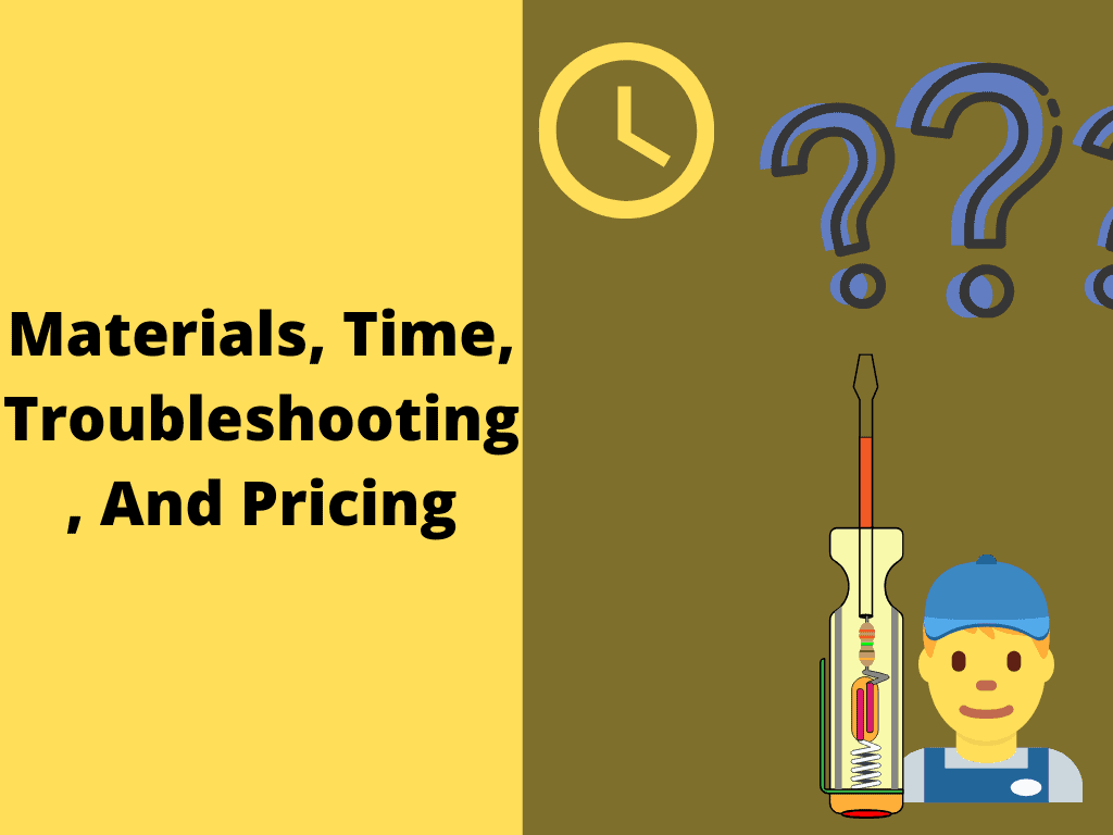 Materials, Time, Troubleshooting, And Pricing